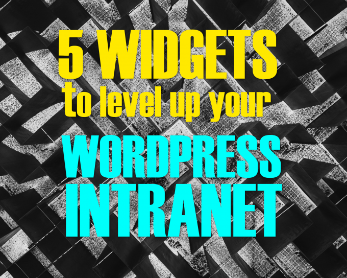 """5 Widgets to level up your wordpress intranet"""